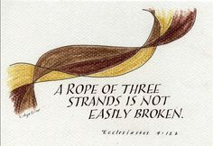 a three strand rope is not easily broken ~  Ecclesiates 4:12