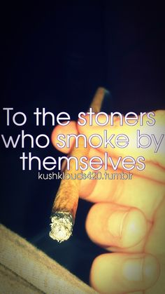To them......let's smoke one for them
