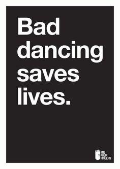 Bad dancing saves lives.