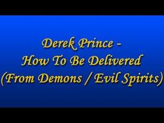 Derek Prince - How To Be Delivered (from Demons / Evil Spirits)