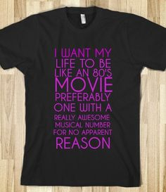 I NEED THIS SHIRT IN MY LIFE!!! I want my like to be like an 80's movie