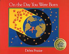 On the Day You Were Born by Debra Frasier...just beautiful!