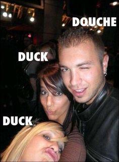 Duck, duck, Douche! bahahaha