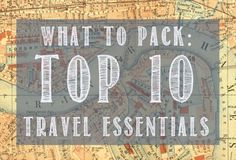 What to Pack: Top 10 Travel Essentials