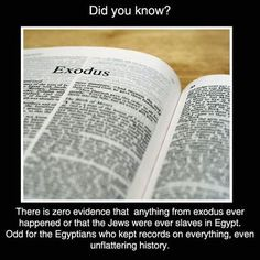 There is zero evidence that anything from Exodus ever happened or that the Jews were ever slaves in Egypt. Odd for the Egyptians who kept records on everything, even unflattering history.