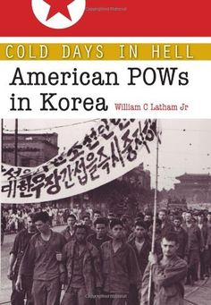 Cold Days in Hell: American POWs in Korea/ William Clark Latham Jr.  http://encore.greenvillelibrary.org/iii/encore/record/C__Rb1372480