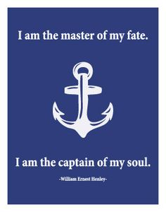 I am the captain of my soul - William Ernest Henley #quote #inspiration