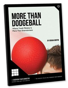 Everyday Youth Ministry Book—MoreThanDodgeball: Where Youth Ministry Is More Than Entertainment by Joshua Griffin