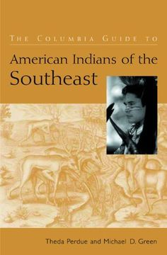 The Columbia Guide to American Indians of the Southeast (The Columbia Guides to American Indian History and Culture) by Theda Perdue. $14.49. Author: Theda Perdue. 320 pages. Publisher: Columbia University Press (June 19, 2012)