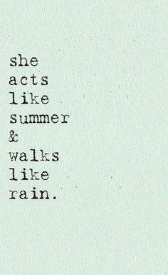 acts like summer, walks like rain #quotes