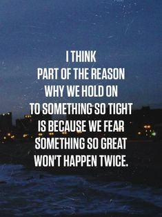 ...let go of the fear.. if you only knew what great things God has in store for you in your future, you'd have loosen your grip long time ago.. trust Him and let go!