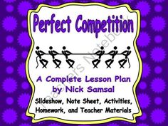 Perfect Competition - Lesson Plan and Activities from Nick Samsal on TeachersNotebook.com (30 pages)  - This is a complete lesson plan about the most basic market structure: perfect competition.  It explores the characteristics of this market structure and the behavior of the industry supply curve in the short run and the long run.
