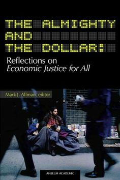 The Almighty and the dollar : reflections on Economic justice for all / Mark J. Allman, editor.
