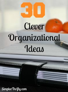 30 Clever Organizational Ideas