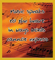 Music speaks to the heart in ways words cannot express