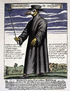 "Plague doctor, 1656, uncredited. ""A primitive gas mask in the shape of a bird's beak. It was believed that the plague was spread by birds and that by dressing in a bird-like mask, the wearer could draw the plague away from the patient and onto the garment. The mask also included red glass eyepieces, which were thought to make the wearer impervious to evil. The beak was often filled with strongly aromatic herbs and spices to overpower the miasmas or ""bad air"" thought to carry the plague."