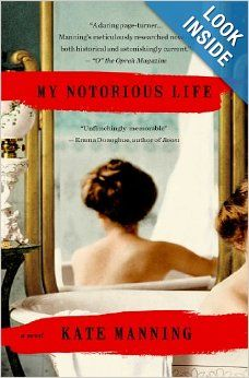 My Notorious Life: A Novel: Kate Manning
