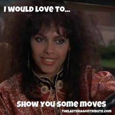Who would have loved to hear these words from Vanity in the 80's? www.thelastdragontribute.com #thelastdragon #denisematthews | Flickr - Photo Sharing!