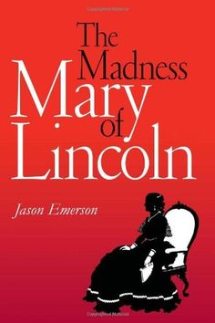 The Madness of Mary Lincoln by Jason Emerson. $20.17. Publication: September 25, 2007. Publisher: Southern Illinois University Press; 1st edition (September 25, 2007). 272 pages. Author: Jason Emerson. Save 33% Off!