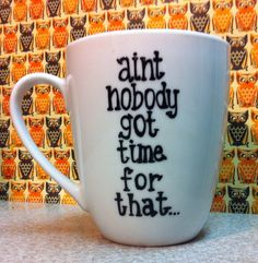 Aint nobody got time for that- coffee mug - Funny coffee mug- Coworker Gift on Etsy, $18.00