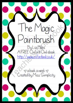 THE MAGIC PAINTBRUSH by Liz Miles ~ A week of reading activities from Miss Simplicity's Store on TeachersNotebook.com -  (15 pages)  - The Magic Paintbrush by Liz Miles A free Oxford Owl ebook.  Read the book daily for a week and complete an activity a day - oh so simple!