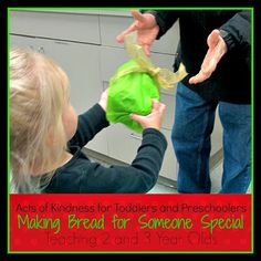 Acts of Kindness for Toddlers and Preschoolers: Making Bread for Someone Special from Teaching 2 and 3 Year Olds
