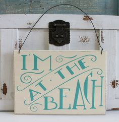 I'm at the Beach - Wood Sign with Wire - Primitives by Kathy from California Seashell Company