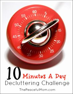 10 Minutes A Day Decluttering: 10 Ten Minute Tasks to quickly declutter your home! --The Peaceful Mom
