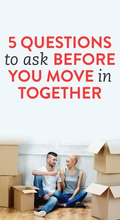 5 questions to ask before you move in together