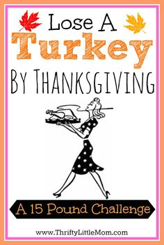 Lose a Turkey By Thanksgiving. Want to head into the holidays feeling a little lighter and healthier? Join Thrifty Little Mom in the quest to lose (15 pounds) and improve overall health by Thanksgiving!