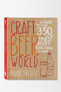 Craft Beer World: A guide to over 350 of the finest beers  known to man!
