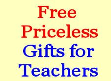 Free Priceless Gifts for Teachers, especially Preschool, Kindergarten and Elementary.