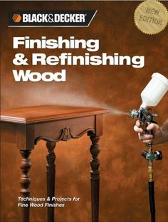 Black & Decker Finishing & Refinishing Wood: Techniques & Projects for Fine Wood Finishes by Editors of Creative Publishing. $14.38. Publisher: Creative Publishing international (September 1, 2006). 144 pages