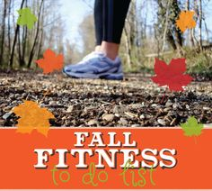 fall fitness to do list @Beverly Kaine to Her Roots - some great ideas here! may have to do a few tiptoeing through the raindrops in WA, but some great ideas :)
