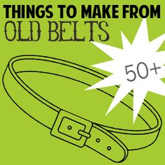 DIY:: 50+ Old Belt Projects !