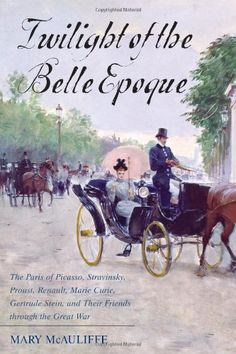 We just purchased Twilight of the Belle Epoque: The Paris of Picasso, Stravinsky, Proust, Renault, Marie Curie, Gertrude Stein, and Their Friends through the Great War by Mary McAuliffe, on demand.