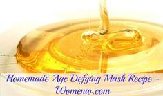 Natural Homemade Age Defying Mask Recipe - 10 Fantastic Proven Homemade Natural Beauty Recipes