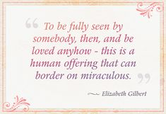 Elizabeth Gilbert inspir, true accept, love quotes, thing