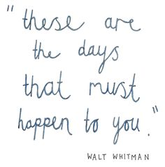 """""""These are the days that must happen to you."""" An interesting way to look at my mental illness."""