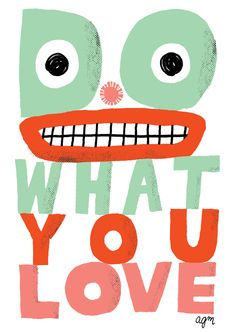 """Do what you love."" -design graduate Andy J. Miller #design #graphic design #art #illustration #advice #quotes #education #highered #student"