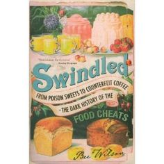{Swindled: From Poison Sweets to Counterfeit Coffee - The Dark History of the Food Cheats, Bee Wilson.} Topical at the moment with the horse scandal. Brilliant and sometimes stomach-turning.