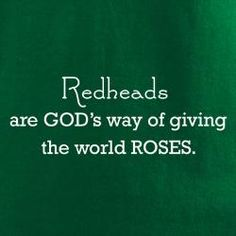 Redheads red head quotes, ginger, redheads quotes, quotes redhead, thought, red heads quotes, redhead quotes, redheads and roses