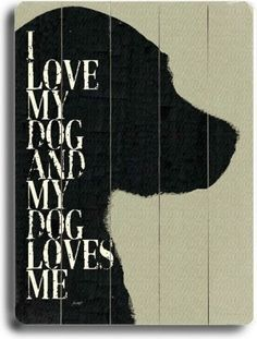 I Love My Dog and My Dog Loves Me Wall Art contemporary artwork... wonder if I could do this with a silhouette of ginger and make it for Jake