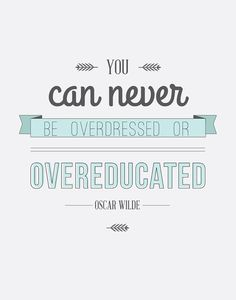 """""""You can never be overdressed or overeducated"""" - Quote by Oscar Wilde"""