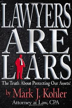 Lawyers are Liars: The Truth About Protecting Our Assets by Mark J. Kohler,http://www.amazon.com/dp/0979738504/ref=cm_sw_r_pi_dp_4NNFsb022CMD235H