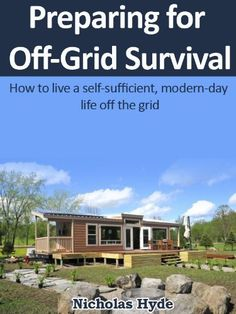 Preparing for Off-Grid Survival: How to live a self-sufficient, modern-day life off the grid by Nicholas Hyde, http://www.amazon.com/dp/B007UH3FA8/ref=cm_sw_r_pi_dp_vjyvqb19FTQ6P