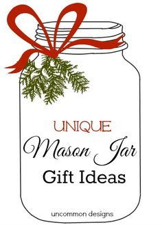 Unique mason jar gift ideas for everyone on your list!  via Uncommon Designs