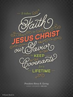 """""""It takes faith in Jesus Christ our Savior to keep covenants for a lifetime."""" -President Henry B. Eyring #ldsconf #faith #jesus www.theculturalhall.com"""