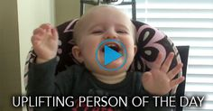 Uplifting Person: Baby's Shrieks and Fits of Belly Laughter Will Make Your Day