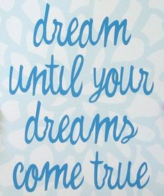 Dream until your dreams come true  #Dreams #FollowDreams #picturequotes  View more #quotes on http://quotes-lover.com